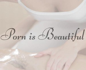 PORN IS BEAUTIFUL - A Girl on Girl